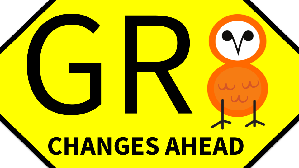 GR8 changes ahead